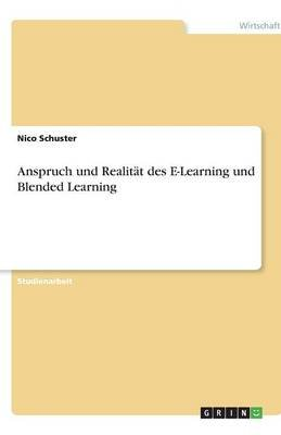 Anspruch Und Realitat Des E-Learning Und Blended Learning (German, Paperback): Nico Schuster