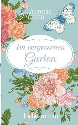 Im Vergessenen Garten (German, Paperback): Antonia Hansen