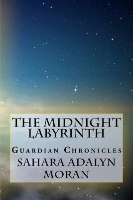 The Midnight Labyrinth - The Guardian Chronicles (Paperback): Sahara Adalyn Moran