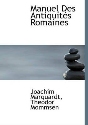 Manuel Des Antiquit?'s Romaines (English, French, Hardcover): Joachim Marquardt, Theodore Mommsen