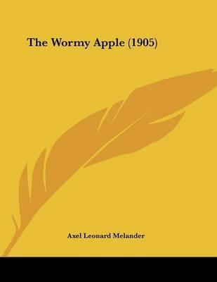 The Wormy Apple (1905) (Paperback): Axel Leonard Melander