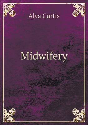Midwifery (Paperback): Alva Curtis