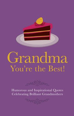 Grandma You're the Best! - Humorous Quotes Celebrating Brilliant Grandmothers (Hardcover): Adrian Besley