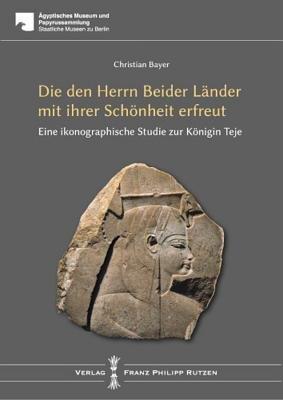 Teje - Die Den Herrn Beider Lander Mit Ihrer Schonheit Erfreut: Eine Ikonographische Studie Zur Konigin Teje (German,...