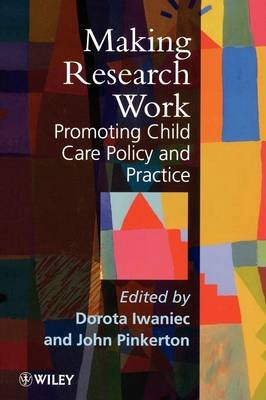 Making Research Work - Research Policy and Practice in Child Care (Paperback, New): Dorota Iwaniec, John Pinkerton