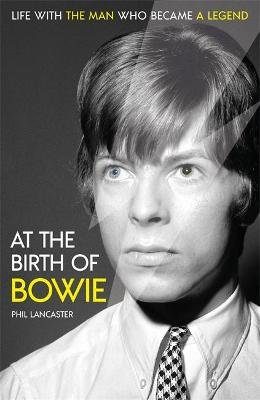 At the Birth of Bowie - Life with the Man Who Became a Legend (Hardcover): Phil Lancaster
