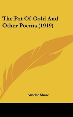 The Pot of Gold and Other Poems (1919) (Hardcover): Amelie Shaw