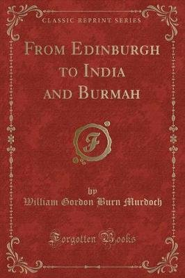 From Edinburgh to India and Burmah (Classic Reprint) (Paperback): William Gordon Burn-Murdoch