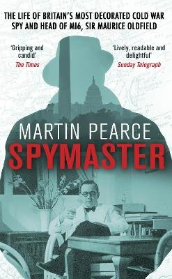 Spymaster - The Life of Britain's Most Decorated Cold War Spy and Head of MI6, Sir Maurice Oldfield (Paperback): Martin...