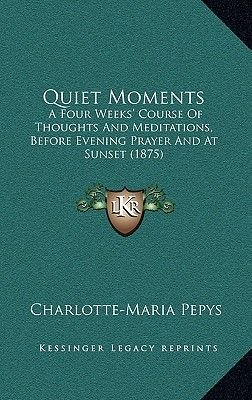 Quiet Moments Quiet Moments - A Four Weeks' Course of Thoughts and Meditations, Before Evea Four Weeks' Course of...