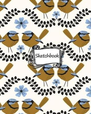 Sketchbook - Blue Wren Repeat Pattern: 100+ Pages of 8 X 10 Blank Paper for Drawing, Doodling or Sketching (Sketchbooks)...