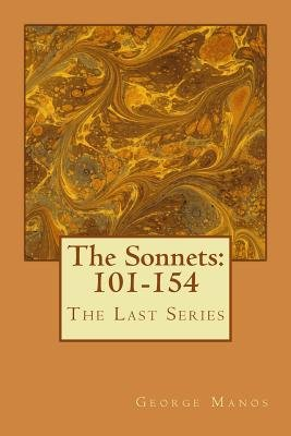 The Sonnets - 101-154: The Last Series (Paperback): George Manos