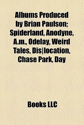 Albums Produced by Brian Paulson - Spiderland, Anodyne, A.M., Odelay, Weird Tales, Dis-Location, Chase Park, Day &...