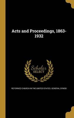Acts and Proceedings, 1863-1932 (Hardcover): Reformed Church in the United States. Ge