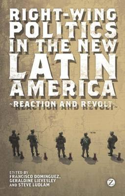 Right-Wing Politics in the New Latin America - Reaction and Revolt (Electronic book text, 1st edition): Francisco Dominguez,...