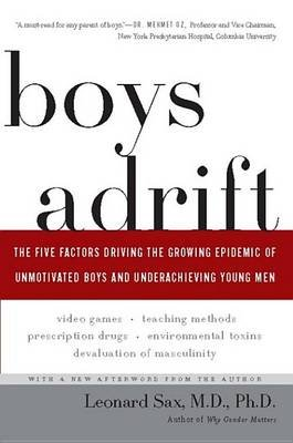 Boys Adrift - The Five Factors Driving the Growing Epidemic of Unmotivated Boys and Underachieving Young Men (Electronic book...