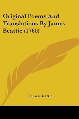 Original Poems And Translations By James Beattie (1760) (Paperback): James Beattie