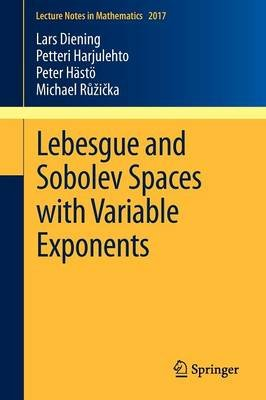 Lebesgue and Sobolev Spaces with Variable Exponents (Paperback, Edition.): Lars Diening, Petteri Harjulehto, Peter Hasto,...