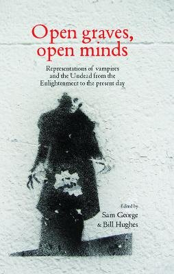 Open Graves, Open Minds - Representations of Vampires and the Undead from the Enlightenment to the Present Day (Paperback): Sam...