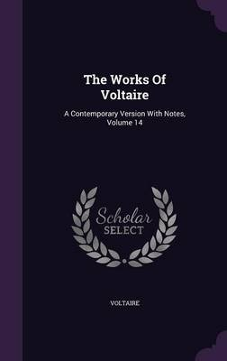 The Works of Voltaire - A Contemporary Version with Notes, Volume 14 (Hardcover): Voltaire
