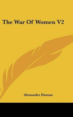 The War of Women V2 (Hardcover): Alexandre Dumas