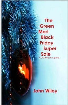 The Green Mart Black Friday Super Sale - A Christmas Novelette (Paperback): John Wiley