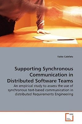 Supporting Synchronous Communication in Distributed Software Teams (Paperback): Fabio Calefato