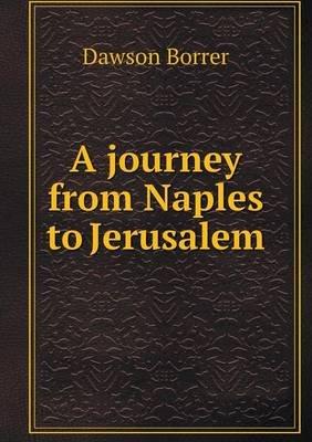 A Journey from Naples to Jerusalem (Paperback): Dawson Borrer