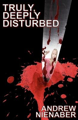 Truly, Deeply Disturbed (Paperback): Andrew Nienaber