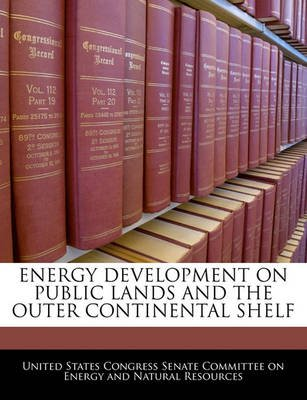 Energy Development on Public Lands and the Outer Continental Shelf (Paperback): United States Congress Senate Committee