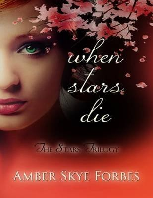 When Stars Die: The Stars Trilogy (Electronic book text): Amber Skye Forbes