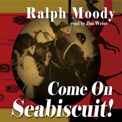 Come on Seabiscuit - Library Edition (Hardcover): Ralph Moody, Jim Weiss