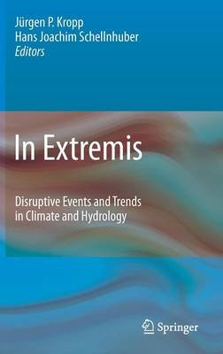 In Extremis - Disruptive Events and Trends in Climate and Hydrology (Hardcover, Edition.): Jurgen Kropp, Hans-Joachim...