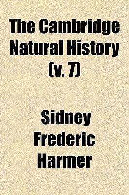 The Cambridge Natural History (V. 7) (Paperback): Sidney Frederic Harmer