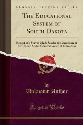 The Educational System of South Dakota - Report of a Survey Made Under the Direction of the United States Commissioner of...