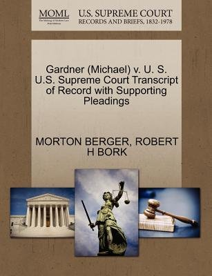 Gardner (Michael) V. U. S. U.S. Supreme Court Transcript of Record with Supporting Pleadings (Paperback): Morton Berger, Robert...