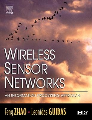 Wireless Sensor Networks - An Information Processing Approach (Electronic book text, New ed.): Leonidas Guibas, Feng Zhao