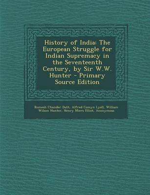 History of India - The European Struggle for Indian Supremacy in the Seventeenth Century, by Sir W.W. Hunter (Paperback):...