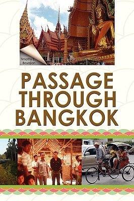 Passage Through Bangkok (Hardcover): Timothy E. Boyajian