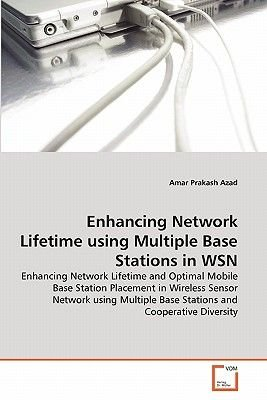 Enhancing Network Lifetime Using Multiple Base Stations in Wsn (Paperback): Amar Prakash Azad