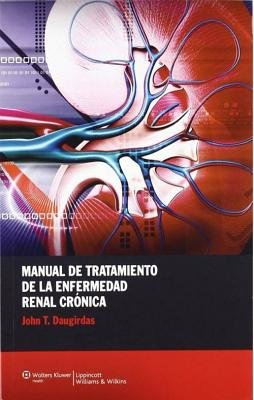 Manual de Tratamiento de La Enfermedad Renal Cronica (English, Spanish, Electronic book text): John T Daugirdas