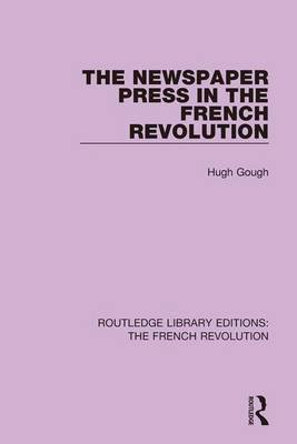 The Newspaper Press in the French Revolution (Hardcover): Hugh Gough
