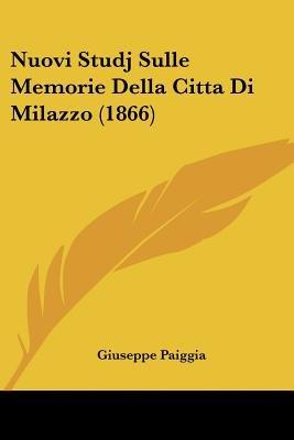 Nuovi Studj Sulle Memorie Della Citta Di Milazzo (1866) (English, Italian, Paperback): Giuseppe Paiggia