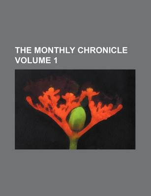 The Monthly Chronicle Volume 1 (Paperback): Anonymous