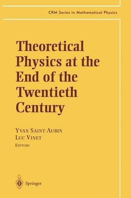 Theoretical Physics at the End of the Twentieth Century (Paperback): Yvan Saint-Aubin, Luc Vinet