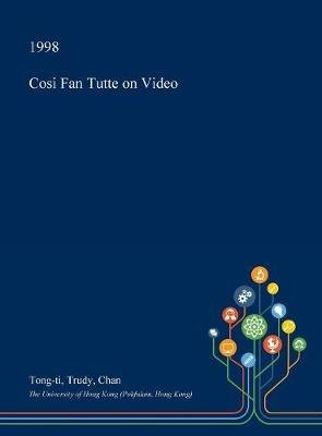 Cosi Fan Tutte on Video (Hardcover): Tong-Ti Trudy Chan
