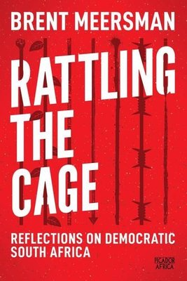 Rattling The Cage - Reflections On Democratic South Africa (Paperback): Brent Meersman