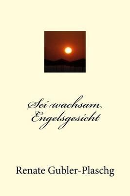 SEI Wachsam Engelsgesicht (German, Paperback): Renate Gubler-Plaschg