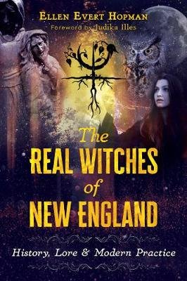 The Real Witches of New England - History, Lore, and Modern Practice (Paperback): Ellen Evert Hopman