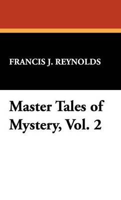 Master Tales of Mystery, Vol. 2 (Hardcover): Francis J. Reynolds